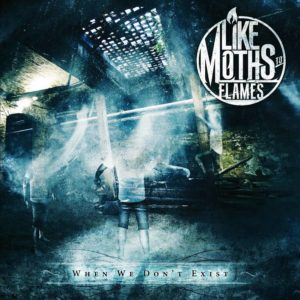 Like Moth To Flames - When We Don't Exist