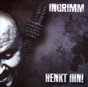 Ingrimm - Hengt Ihn!