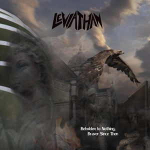 Leviathan -  Beholden To Nothing, Braver Since Then