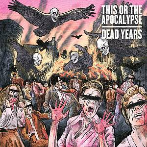 this_or_the_apocalypse_-_dead_years_cover