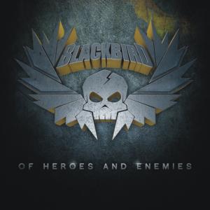 Blackbird - Of Heroes And Enemies