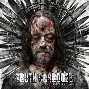 truth-corroded-the-saviours-slain
