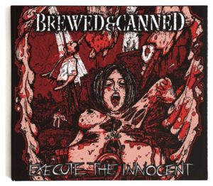 Brewed & Canned - Execute The Innocent.jpg