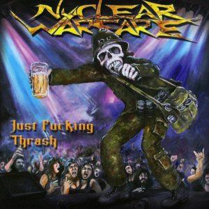 Nuclear Warfare - Just Fucking Thrash!