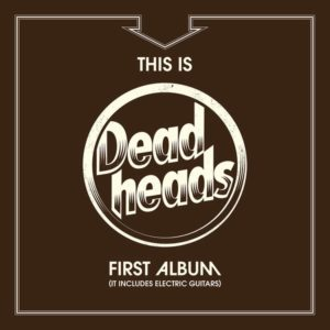 Deadheads - This Is Deadheads Firs Album (It Includes Electric Guitars)