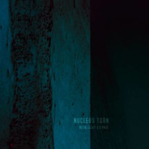 Nucleus Torn - Neon Light Eternal