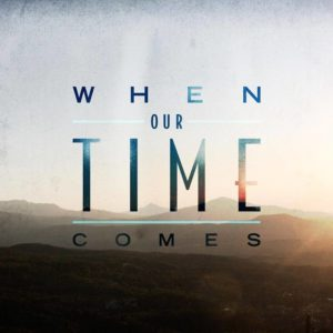 When Our Time Comes - When Our Time Comes