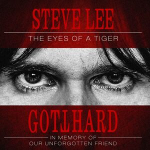 Gotthard - Steve Lee - The Eyes Of A Tiger: In Memory Of Our Unforgotten Friend
