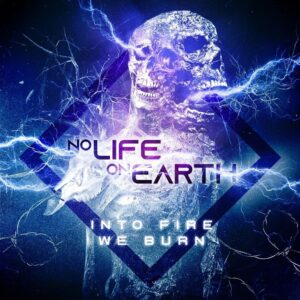 No Life On Earth - Into Fire We Burn (EP)