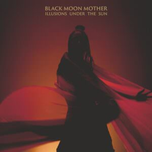 Black Moon Mother - Illusions Under The Sun