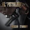 El Pistolero - Mexican Standoff