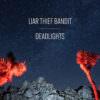 Liar Thief Bandit - Deadlights