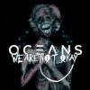 Oceans - We Are Nøt Okay