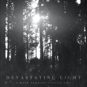 Devastating Light - I Have Already Failed You