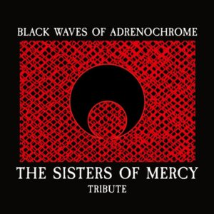 Black Waves Of Adrenochrome - The Sisters Of Mercy Tribute