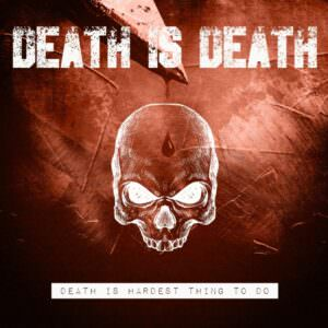 Death is Death - Death Is Hardest Thing To Do