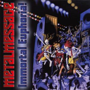 Metalmessage - VIII - Immortal Euphoria!