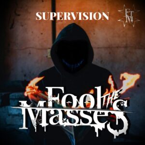 Fool The Masses - Supervision