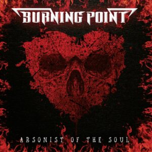 Burning Point - Arsonist Of The Soul