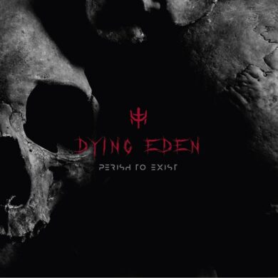 Dying Eden - Perish To Exist