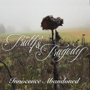 Truth & Tragedy - Innocence Abandoned