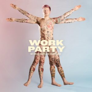 Work Party - My Best Days Are Behind Me