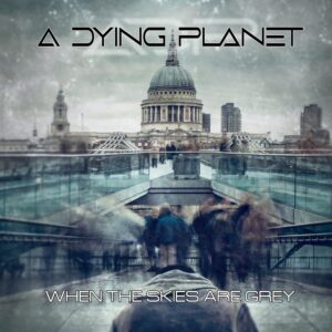A Dying Planet - When The Skies Are Grey