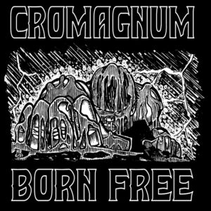 Cromagnum - Born Free