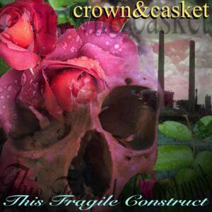 Crown & Casket - This Fragile Construct
