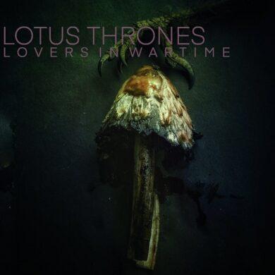 Lotus Thrones - Lovers In Wartime