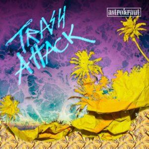 Astrokraut - Trash Attack